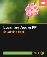 Learning Axure RP 7 by Stuart Hopper
